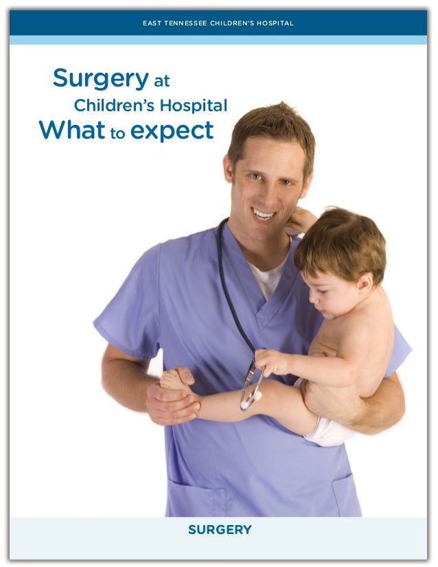 EAST TENNESSEE CHILDREN'S HOSPITAL SURGERY Surgery at Children's Hospital Whatto expect