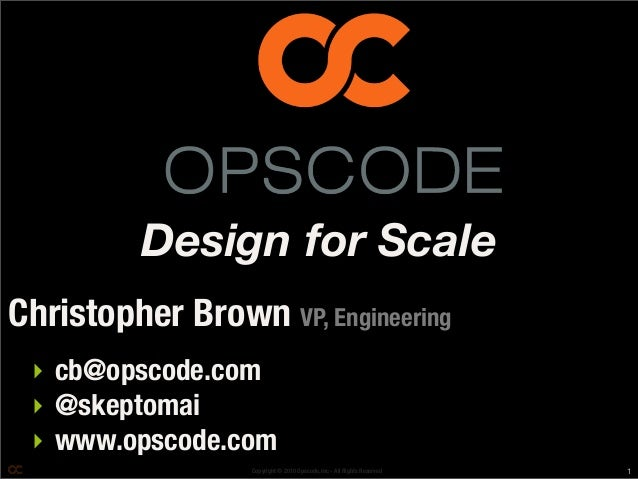 Copyright © 2010 Opscode, Inc - All Rights Reserved ‣ cb@opscode.com ‣ @skeptomai ‣ www.opscode.com Christopher Brown VP, ...