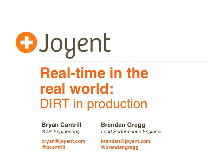 Real-time in thereal world:DIRT in productionBryan Cantrill     Brendan GreggSVP, Engineering   Lead Performance Engineerb...