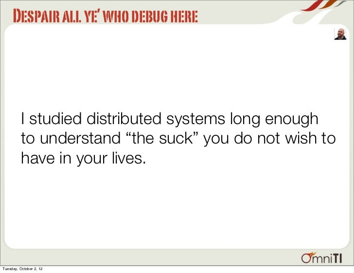"""Despair all ye' who debug here          I studied distributed systems long enough          to understand """"the suck"""" you do..."""