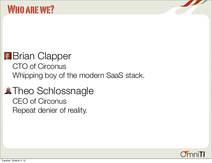 Who are we?          Brian Clapper          CTO of Circonus          Whipping boy of the modern SaaS stack.          Theo ...