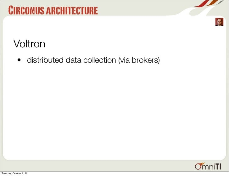 Circonus architecture          Voltron             • distributed data collection (via brokers)Tuesday, October 2, 12