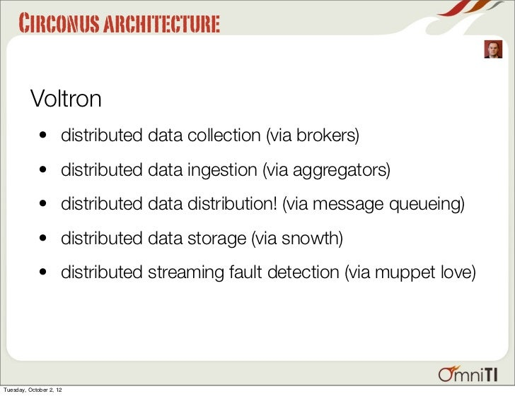 Circonus architecture          Voltron             • distributed data collection (via brokers)             • distributed d...