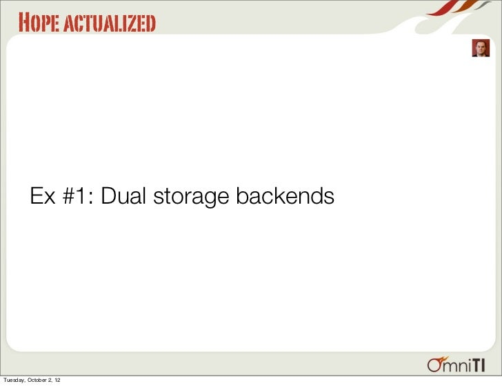 Hope actualized          Ex #1: Dual storage backendsTuesday, October 2, 12