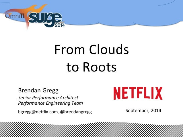 From  Clouds  to  Roots  Brendan  Gregg  Senior  Performance  Architect  Performance  Engineering  Team  bgregg@ne5lix.com...