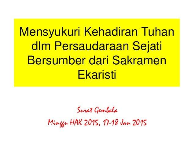 Mensyukuri Kehadiran Tuhan dlm Persaudaraan Sejati Bersumber dari Sakramen Ekaristi Surat Gembala Minggu HAK 2015, 17-18 J...