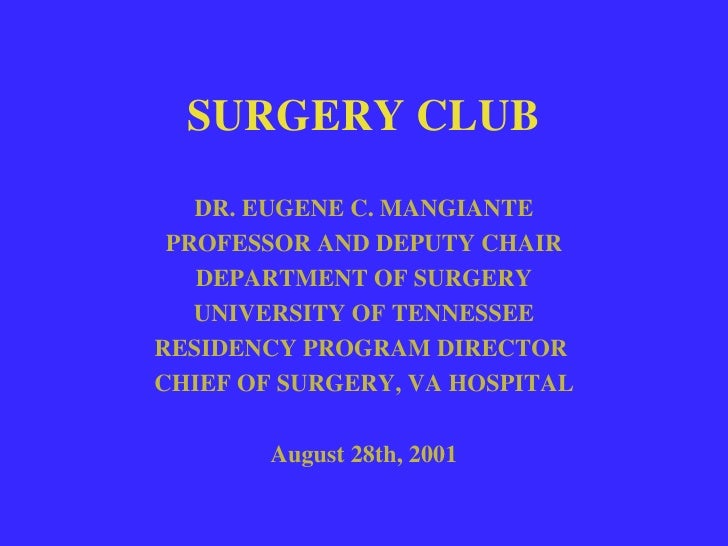 SURGERY CLUB DR. EUGENE C. MANGIANTE PROFESSOR AND DEPUTY CHAIR DEPARTMENT OF SURGERY UNIVERSITY OF TENNESSEE RESIDENCY PR...