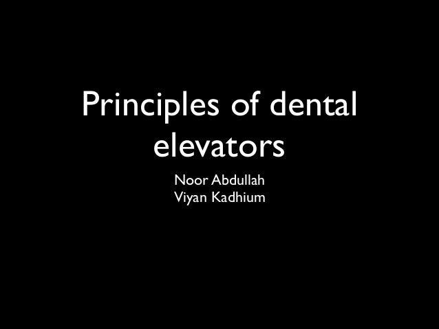 Principles of dental elevators Noor Abdullah   Viyan Kadhium