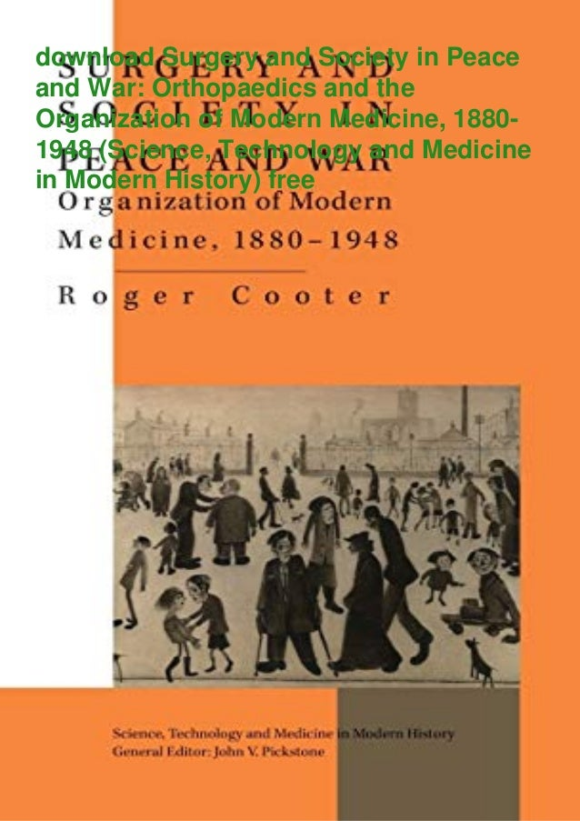 download Surgery and Society in Peace and War: Orthopaedics and the Organization of Modern Medicine, 1880- 1948 (Science, ...