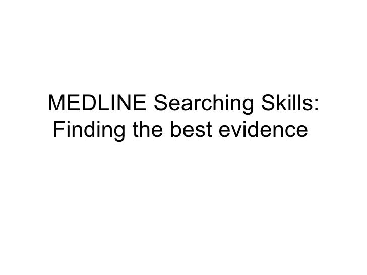 MEDLINE Searching Skills: Finding the best evidence