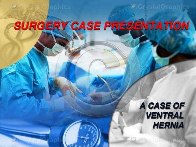 SURGERY CASE PRESENTATION A CASE OF VENTRAL HERNIA