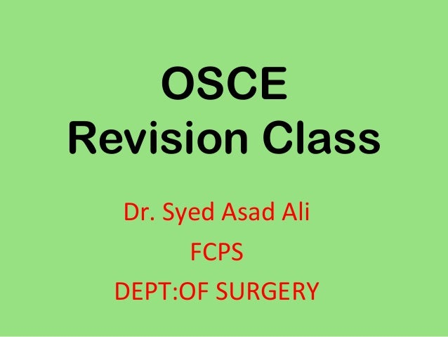 OSCERevision ClassDr. Syed Asad AliFCPSDEPT:OF SURGERY