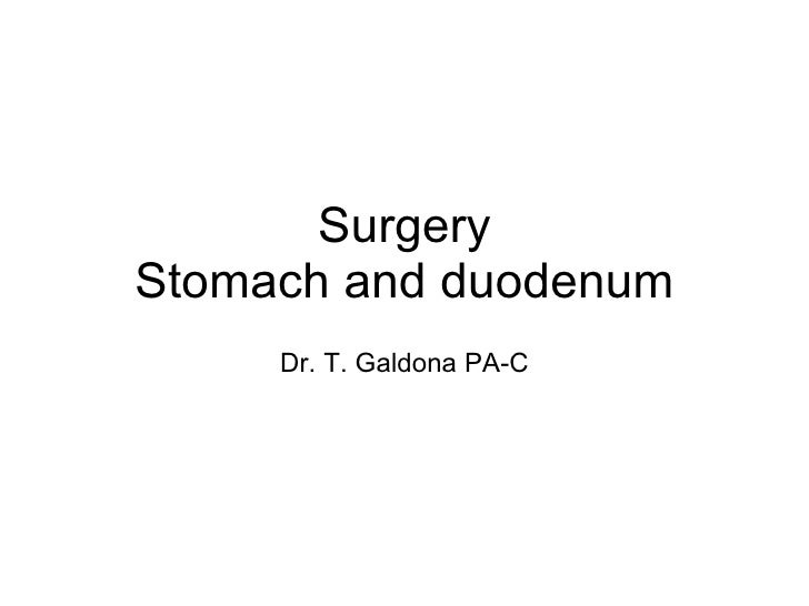 Surgery Stomach and duodenum Dr. T. Galdona PA-C