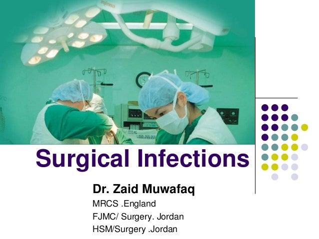 Surgical Infections Dr. Zaid Muwafaq MRCS .England FJMC/ Surgery. Jordan HSM/Surgery .Jordan