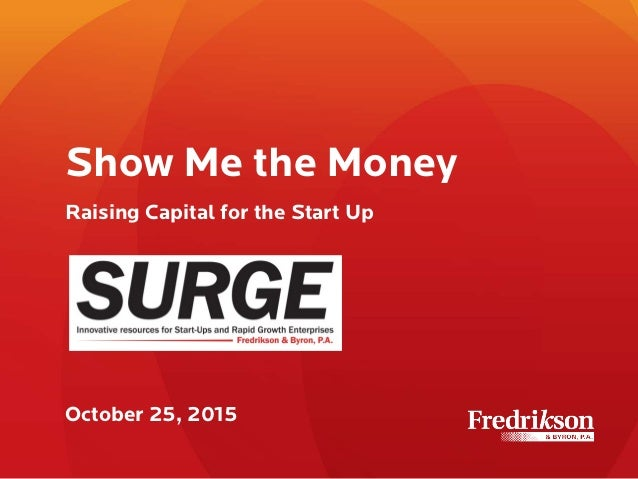 Show Me the Money Raising Capital for the Start Up October 25, 2015