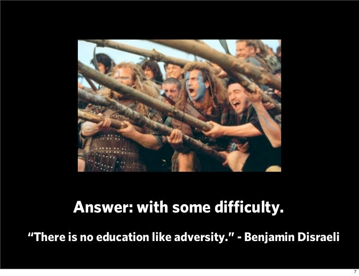 there is no education like adversity Consider the words of former british pm benjamin disraeli, there is no education like adversity do not treat this essay as a bubble to be filled in instead, elect to engage an adcom in a discussion of your outside of the classroom education.
