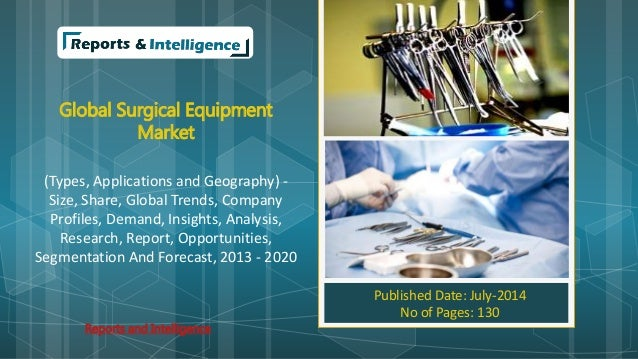 Global Surgical Equipment Market (Types, Applications and Geography) - Size, Share, Global Trends, Company Profiles, Deman...