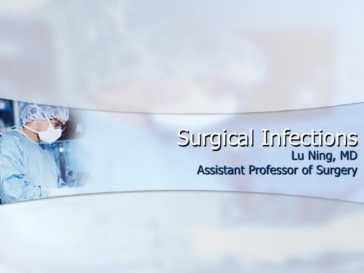 Surgical Infections Lu Ning, MD Assistant Professor of Surgery