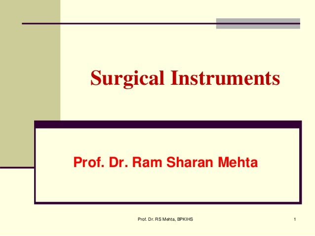 Surgical Instruments Prof. Dr. Ram Sharan Mehta 1Prof. Dr. RS Mehta, BPKIHS