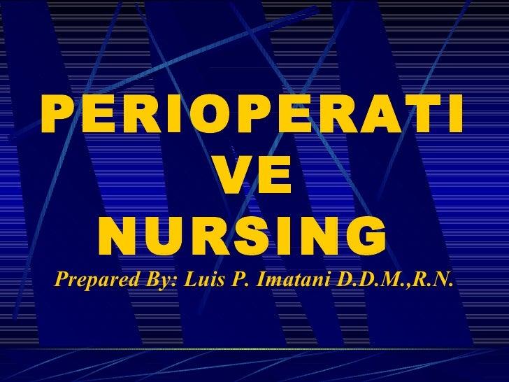 PERIOPERATIVE NURSING  Prepared By: Luis P. Imatani D.D.M.,R.N.