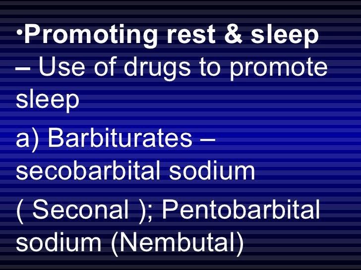 <ul><li>Promoting rest & sleep –  Use of drugs to promote sleep  </li></ul><ul><li>a) Barbiturates – secobarbital sodium  ...