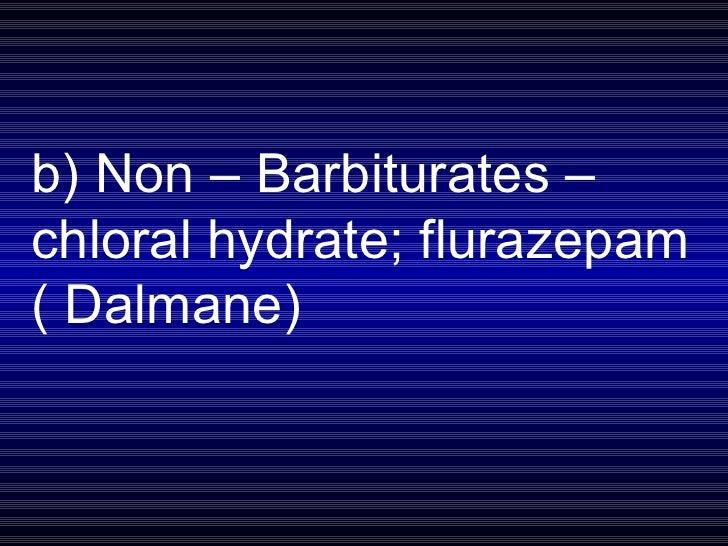 b) Non – Barbiturates – chloral hydrate; flurazepam ( Dalmane)