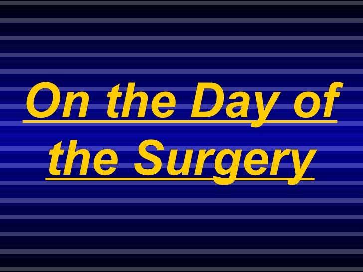 On the Day of the Surgery