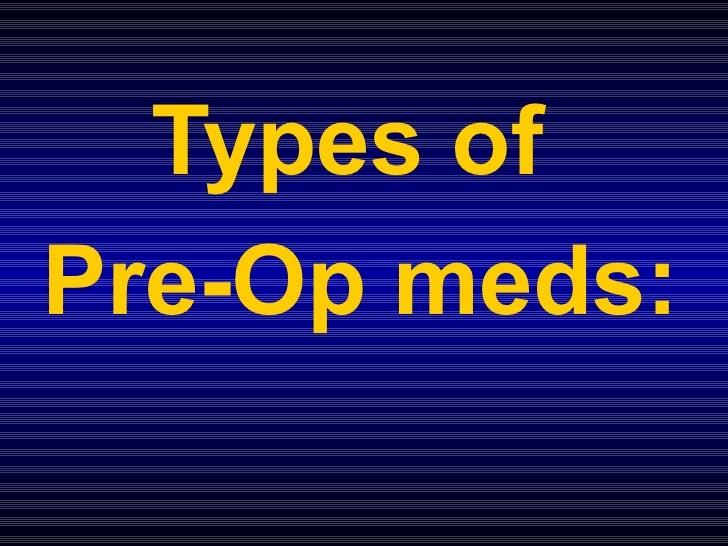 Types of  Pre-Op meds: