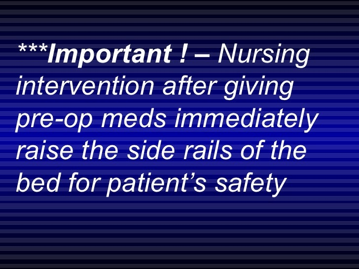 *** Important ! –  Nursing intervention after giving pre-op meds immediately raise the side rails of the bed for patient's...