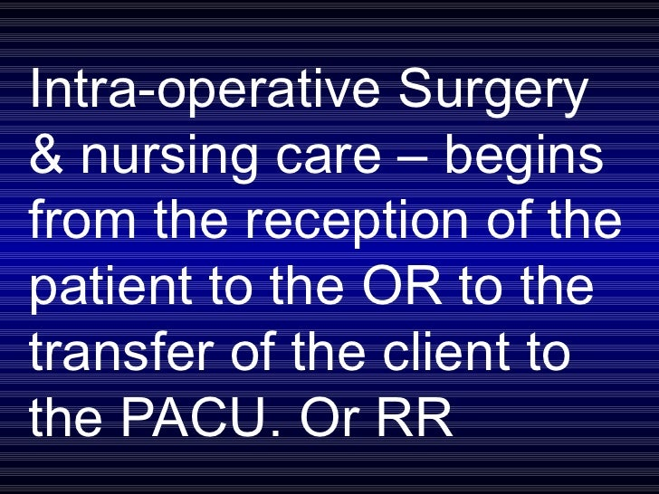 Intra-operative Surgery & nursing care – begins from the reception of the patient to the OR to the transfer of the client ...