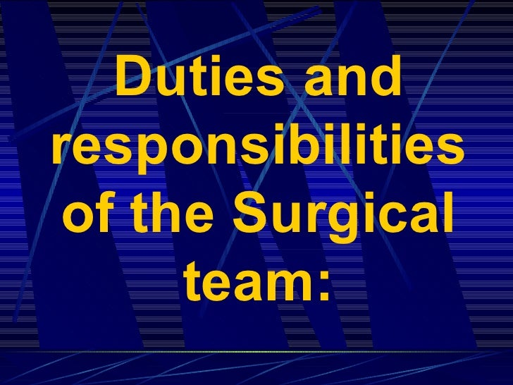 Duties and responsibilities of the Surgical team: