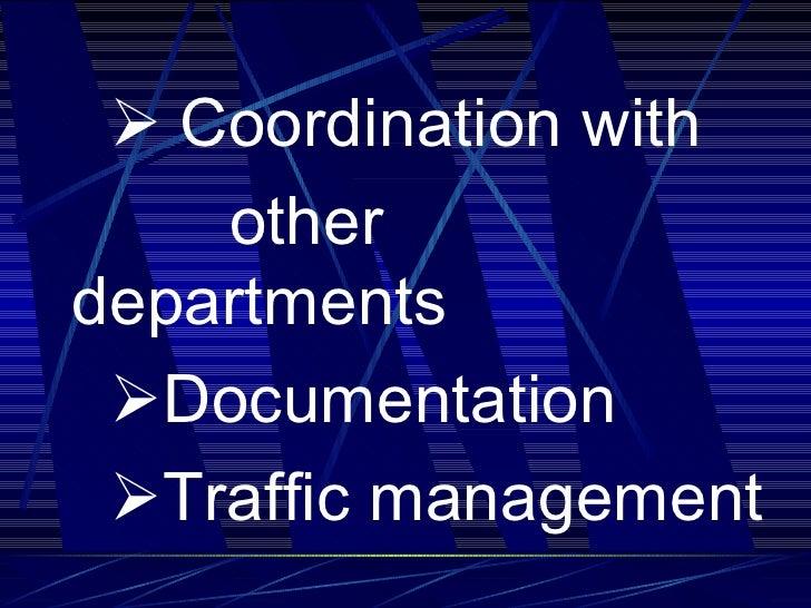<ul><li>   Coordination with </li></ul><ul><li>other departments </li></ul><ul><li> Documentation </li></ul><ul><li>...
