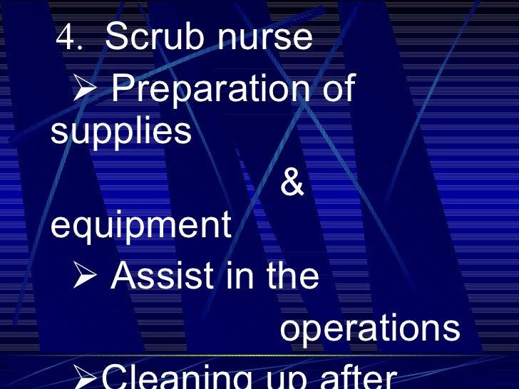<ul><li>   4.  Scrub nurse </li></ul><ul><li>  Preparation of supplies </li></ul><ul><li>& equipment  </li></ul><ul><...