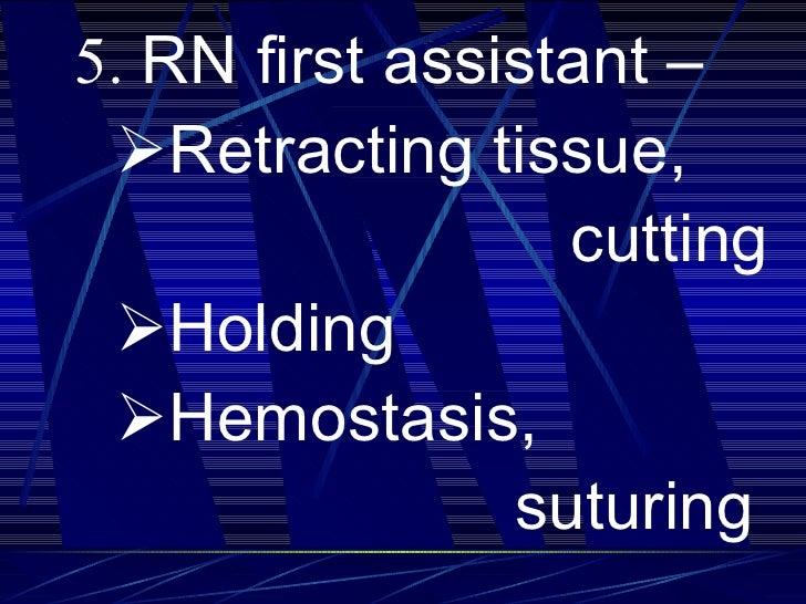 <ul><li>  5.  RN first assistant –  </li></ul><ul><li> Retracting tissue, </li></ul><ul><li>cutting </li></ul><ul><li>...