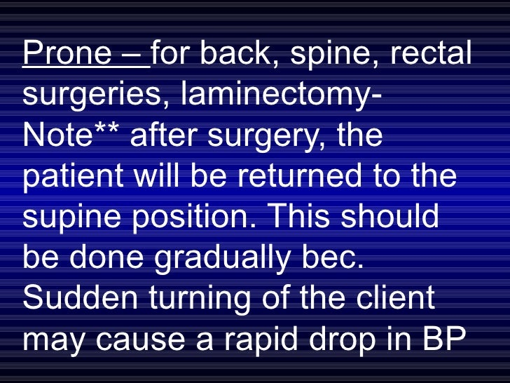 Prone –  for back, spine, rectal surgeries, laminectomy-  Note** after surgery, the patient will be returned to the supine...