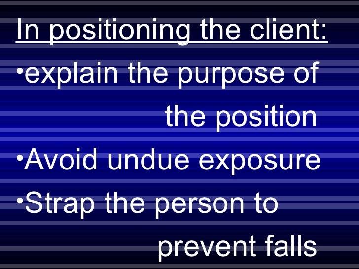 <ul><li>In positioning the client: </li></ul><ul><li>explain the purpose of  </li></ul><ul><li>the position </li></ul><ul>...