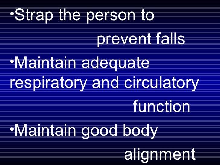 <ul><li>Strap the person to  </li></ul><ul><li>prevent falls </li></ul><ul><li>Maintain adequate respiratory and circulato...