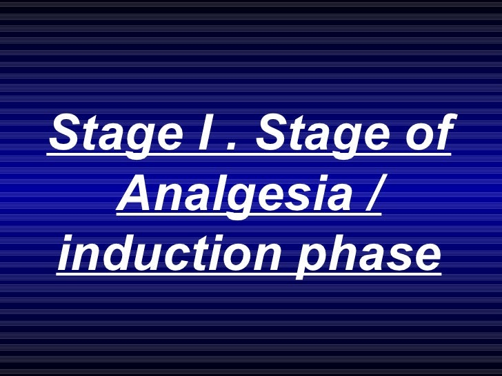 Stage I . Stage of Analgesia / induction phase