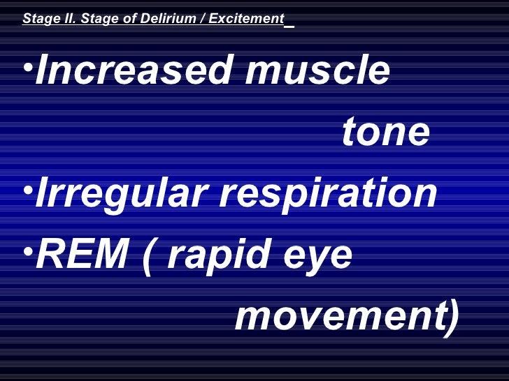 <ul><li>Stage II. Stage of Delirium / Excitement   </li></ul><ul><li>Increased muscle  </li></ul><ul><li>tone </li></ul><u...