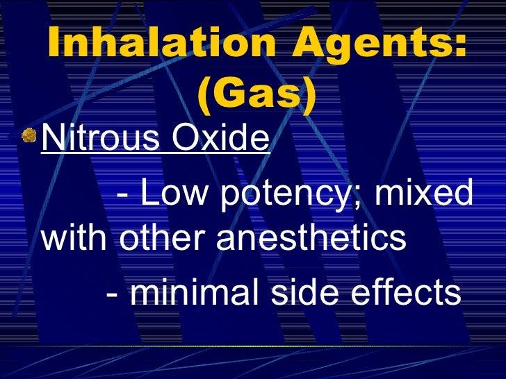 Inhalation Agents: (Gas) <ul><li>Nitrous Oxide </li></ul><ul><li>- Low potency; mixed with other anesthetics  </li></ul><u...