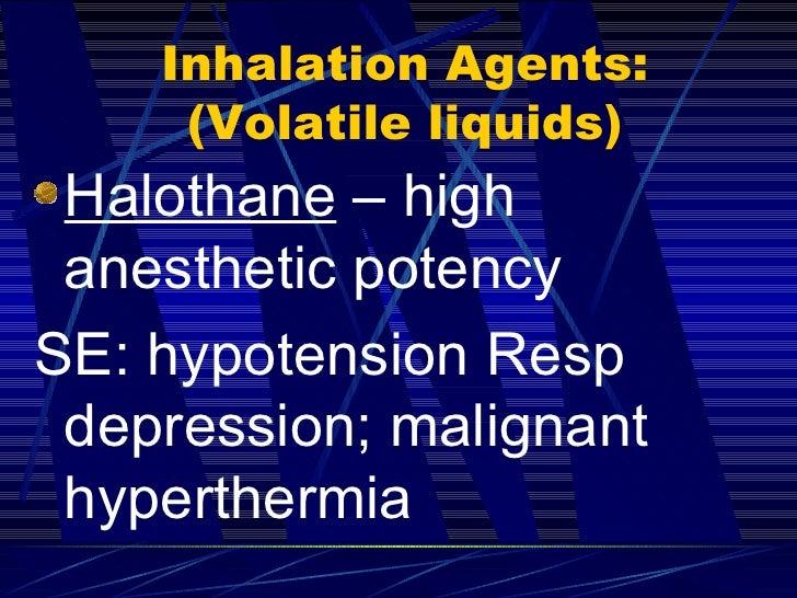 Inhalation Agents: (Volatile liquids) <ul><li>Halothane  – high anesthetic potency </li></ul><ul><li>SE: hypotension Resp ...