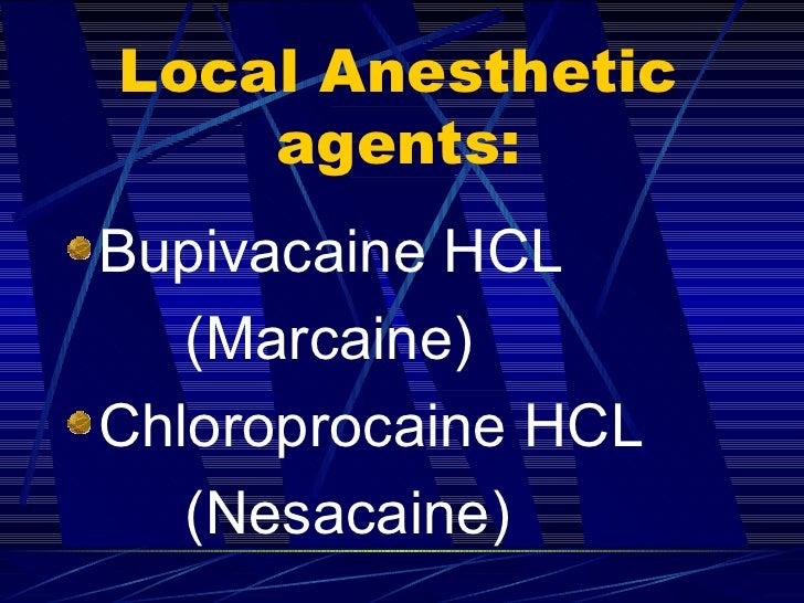 Local Anesthetic agents: <ul><li>Bupivacaine HCL  </li></ul><ul><li>(Marcaine) </li></ul><ul><li>Chloroprocaine HCL </li><...