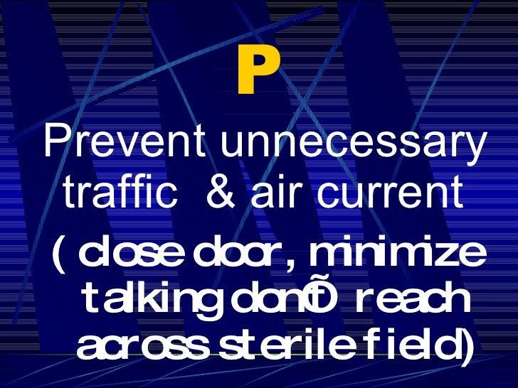 P <ul><li>Prevent unnecessary traffic  & air current   </li></ul><ul><li>( close door, minimize talking don't  reach acros...