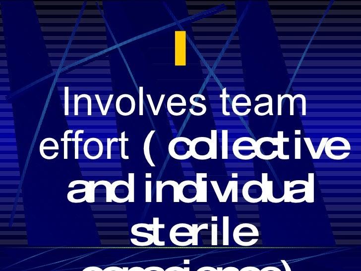 I <ul><li>Involves team effort  ( collective and individual sterile conscience)   </li></ul>