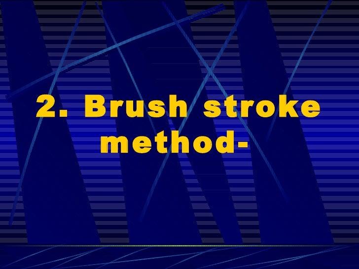 2. Brush stroke method-
