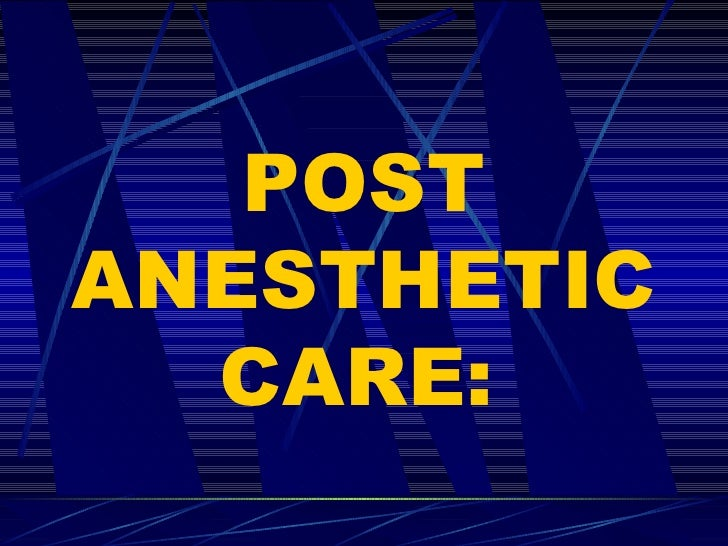 POST ANESTHETIC CARE: