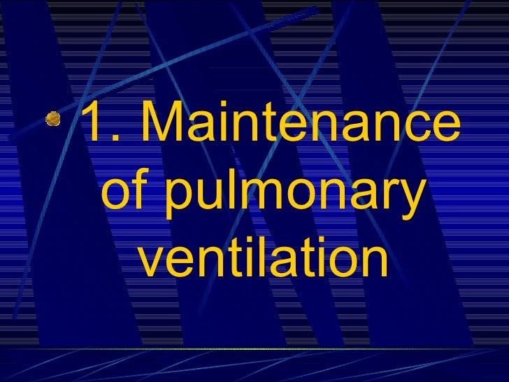 <ul><li>1. Maintenance of pulmonary ventilation </li></ul>
