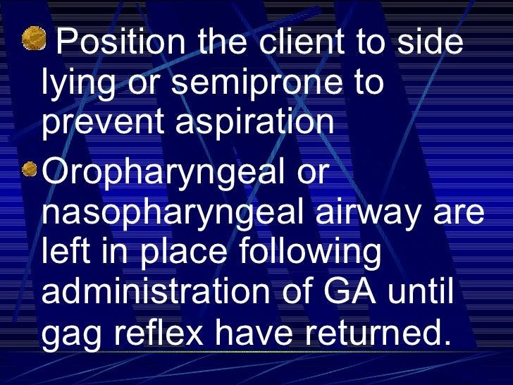 <ul><li>Position the client to side lying or semiprone to prevent aspiration </li></ul><ul><li>Oropharyngeal or nasopharyn...