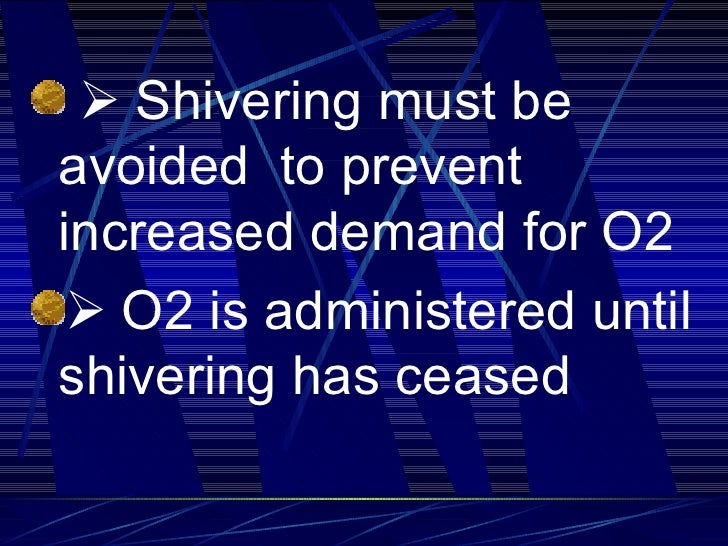 <ul><li>  Shivering must be avoided  to prevent increased demand for O2 </li></ul><ul><li>   O2 is administered until s...