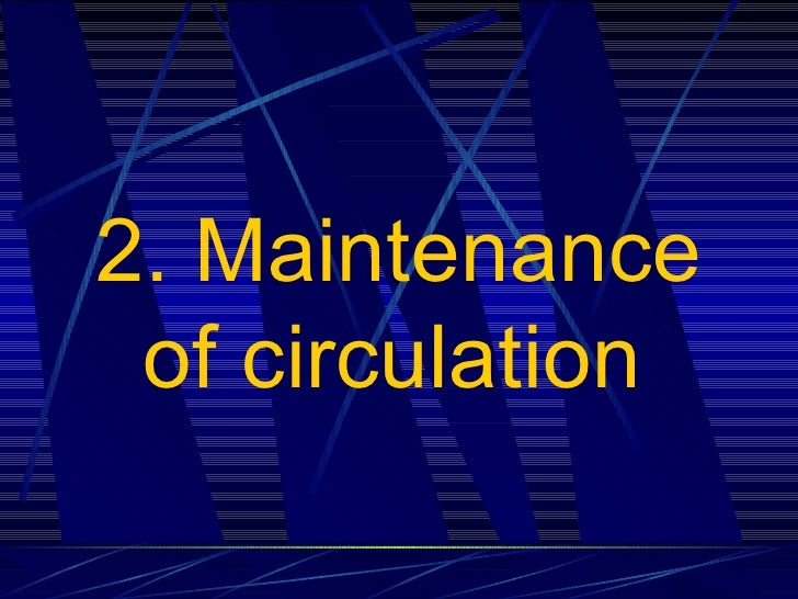 2. Maintenance of circulation